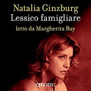 Lessico famigliare                   By:                                                                                                                                 Natalia Ginzburg                               Narrated by:                                                                                                                                 Margherita Buy                      Length: 6 hrs and 34 mins     15 ratings     Overall 4.9