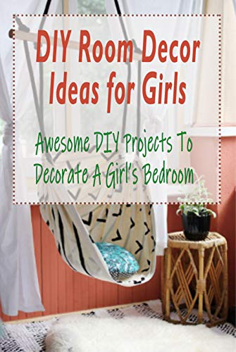 Diy Room Decor Ideas For Girls Awesome Diy Projects To Decorate A Girl S Bedroom Diy Room Decor Ideas For Girls Kindle Edition By Escobar Jose Crafts Hobbies Home Kindle Ebooks