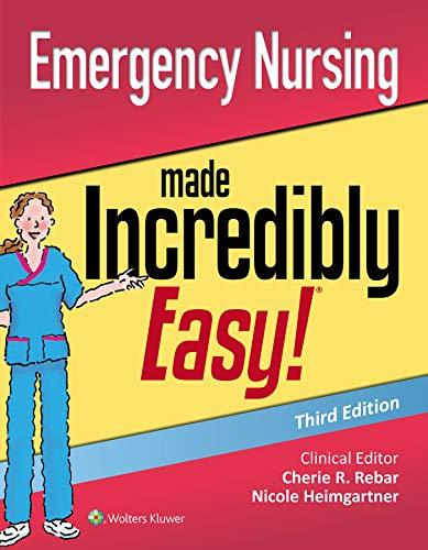 Emergency Nursing Made Incredibly Easy (Incredibly Easy! Series®)