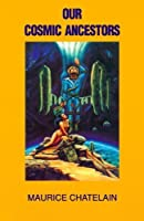 Our Cosmic Ancestors by Maurice Chatelain(1988-09-01)