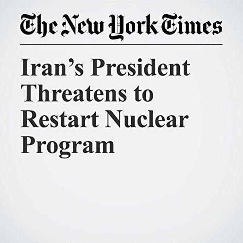 Iran's President Threatens to Restart Nuclear Program copertina