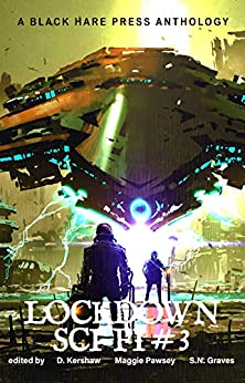 SCI-FI #3: Lockdown Science Fiction by [Black Hare Press, D. Kershaw, Ben Thomas, S.N. Graves, Maggie Pawsey]