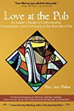 Love at the Pub: An Insider's Guide to Craftsmanship, Conversation, and Community at the Brick Store Pub by Mary Jane Mahan (2009-10-16)