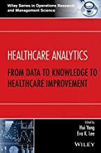 Healthcare Analytics: From Data to Knowledge to Healthcare Improvement (Wiley Series in Operations Research and Management Science)