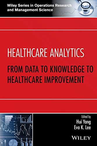 Download Healthcare Analytics: From Data to Knowledge to Healthcare Improvement (Wiley Series in Operations Research and Management Science) 1118919394