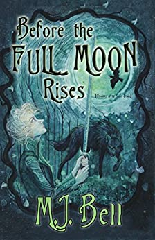 Before the Full Moon Rises (Chronicles of the Secret Prince Book 1) by [MJ Bell, Aria Keehn]