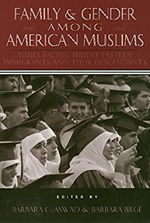 [(Family and Gender Among American Muslims : Issues Facing Middle Eastern Immigrants and Their Decendants)] [Edited by Barbara C. Aswad ] published on (June, 1996)