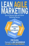 Lean Agile Marketing: How to Become Agile and Deliver Marketing Succes (English Edition)