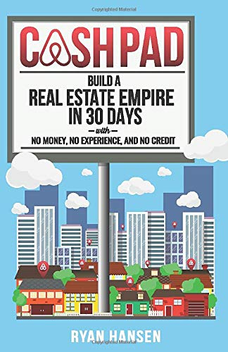 Real Estate Investing Books! - Cash Pad: Build a Real Estate Empire in 30 days with No Money, No Experience, and No Credit!