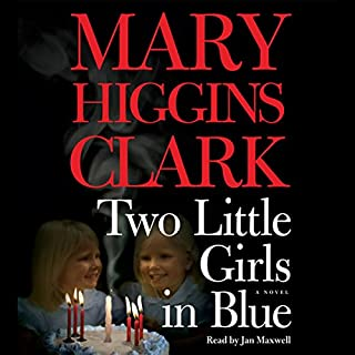 Two Little Girls in Blue     A Novel              By:                                                                                                                                 Mary Higgins Clark                               Narrated by:                                                                                                                                 Jan Maxwell                      Length: 4 hrs and 48 mins     21 ratings     Overall 4.2