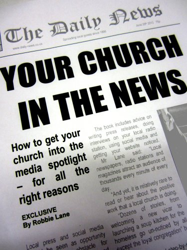 Your Church In The News: How to get your church in the media spotlight, for all the right reasons