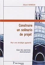 Construire un scénario de projet - Pour une stratégie gagnante de Gérard Herniaux