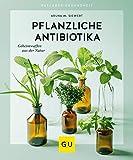Pflanzliche Antibiotika: Geheimwaffen aus der Natur (GU Ratgeber Gesundheit) (German Edition)