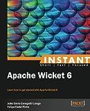 Instant Apache Wicket 6 by Jo???o S??vio Ceregatti Longo (2013-08-26)