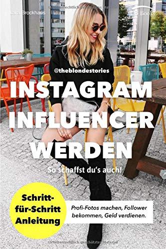 Instagram Influencer werden: So schaffst du\'s auch! Schritt-für-Schritt Anleitung von Influencerin theblondestories. Profi-Fotos, Follower, Geld verdienen. Mit diesen Geheimtipps habe ich es geschafft