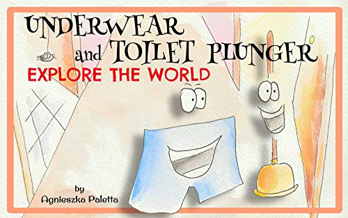 Underwear and Toilet Plunger Explore the World (English Edition)