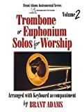 Trombone or Euphonium Solos for Worship, Vol. 2