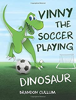 Vinny the Soccer Playing Dinosaur (Alfred the Dinosaur) (Volume 2)