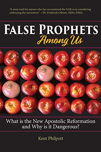 False Prophets Among Us: What Is the New Apostolic Reformation and Why Is It Dangerous?