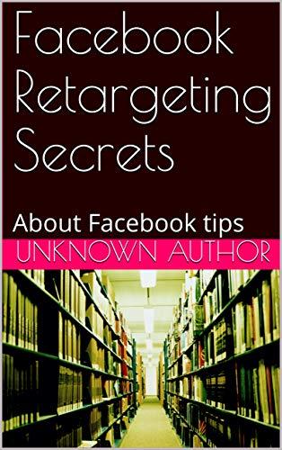 Facebook Retargeting Secrets: About Facebook tips (English Edition)