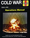 The Cold War Operations Manual: 1946 to 1991: Insights Into Surviving Ideological Conflict, Mutual Assured Destruction, and the Nuclear Apocalypse