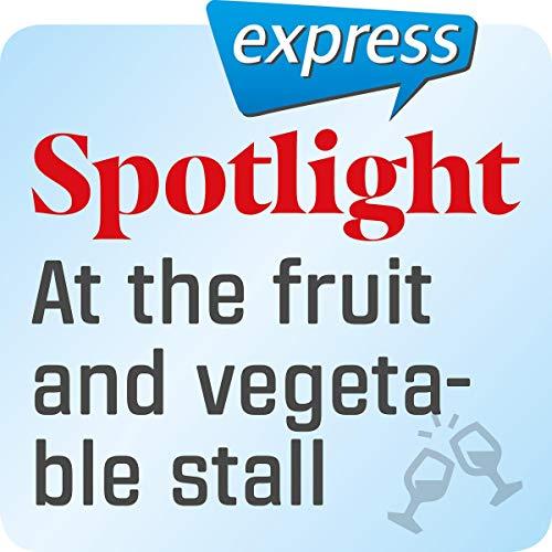 Spotlight express - Ausgehen: Wortschatz-Training Englisch - Am Obst- und Gemüsestand Titelbild