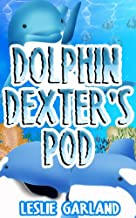 Dexter Dolphin's Pod - A Happy Children's Picture Book (Bedtime and Young Readers)