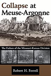 Collapse at Meuse-Argonne: The Failure of the Missouri-Kansas Division (Volume 1)