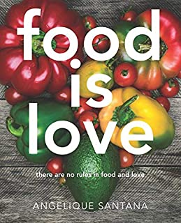 Food Is Love: there are no rules in food and love