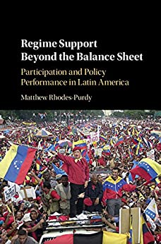 Regime Support Beyond the Balance Sheet: Participation and Policy Performance in Latin America by [Matthew Rhodes-Purdy]