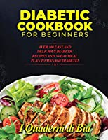 Diabetic Cookbook for Beginners: 0ver 300 Easy and Delicious Diabetic Recipes and 30-Day Meal Plan to Manage Diabetes