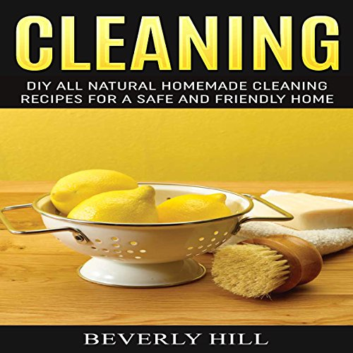 Cleaning: DIY Natural Homemade Cleaning Recipes for a Safe and Friendly Home audiobook cover art