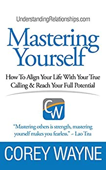 Mastering Yourself, How To Align Your Life With Your True Calling & Reach Your Full Potential by [Corey Wayne]