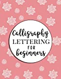 Calligraphy Lettering for Beginners: Ultimate Calligraphy Workbook and...