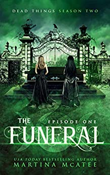 The Funeral: Dead Things Season Two: Episode One by [Martina McAtee]