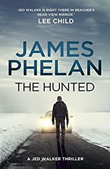 The Hunted (The Jed Walker series Book 2) by [James Phelan]