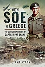 With SOE in Greece: The Wartime Experiences of Captain Pat Evans