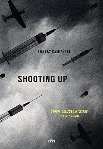 Shooting up. Storia dell'uso militare delle droghe