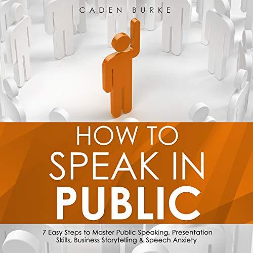 Listen How to Speak in Public: 7 Easy Steps to Master Public Speaking, Presentation Skills, Business Storyt audio book