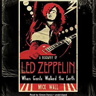 When Giants Walked the Earth     A Biography of Led Zeppelin              Written by:                                                                                                                                 Mick Wall                               Narrated by:                                                                                                                                 Simon Vance                      Length: 18 hrs and 11 mins     8 ratings     Overall 4.1