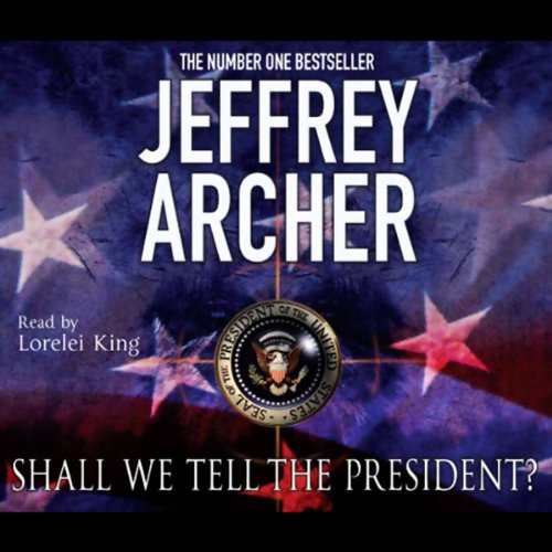 Shall We Tell the President?                   By:                                                                                                                                 Jeffrey Archer                               Narrated by:                                                                                                                                 Lorelei King                      Length: 3 hrs and 35 mins     Not rated yet     Overall 0.0