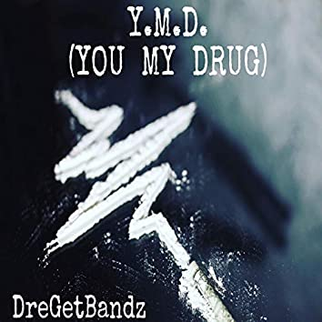 Y.M.D. (You My Drug)