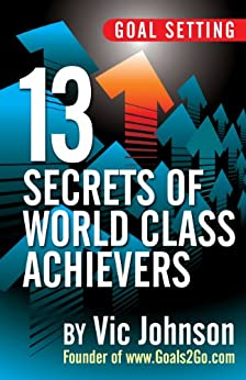 Goal Setting: 13 Secrets of World Class Achievers by [Vic Johnson]