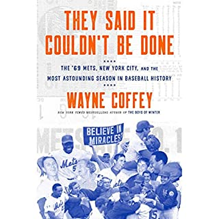 They Said It Couldn't Be Done     The '69 Mets, New York City, and the Most Astounding Season in Baseball History              By:                                                                                                                                 Wayne Coffey                               Narrated by:                                                                                                                                 Gary Cohen                      Length: 9 hrs and 21 mins     6 ratings     Overall 4.8