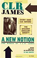 A New Notion: Two Works by C. L. R. James