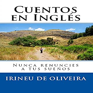 Cuentos en Inglés: Nunca Renuncies a Tus Sueños [Stories in English: Never Give Up Your Dreams] audiobook cover art