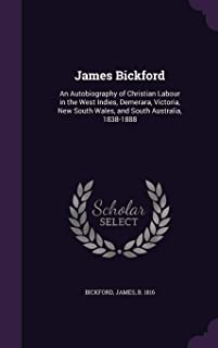 James Bickford: An Autobiography of Christian Labour in the West Indies, Demerara, Victoria, New South Wales, and South Australia, 1838-1888