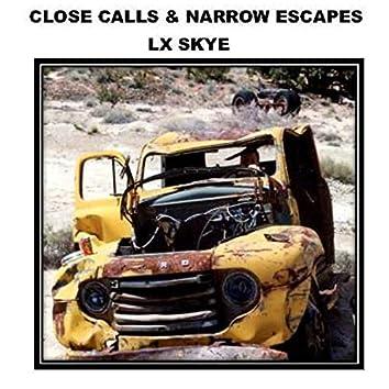 Close Calls & Narrow Escapes