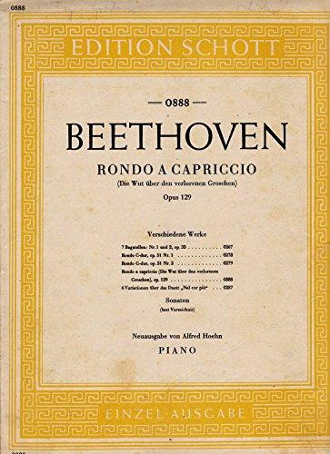 Beethoven. Rondo a capriccio (Die Wut über den verlorenen Groschen) Opus 129. Komponiert 1828. Neuausgabe nach dem Urtext von Alfred Hoehn. Piano. Einzel-Ausgabe. Edition Schott No. 0888