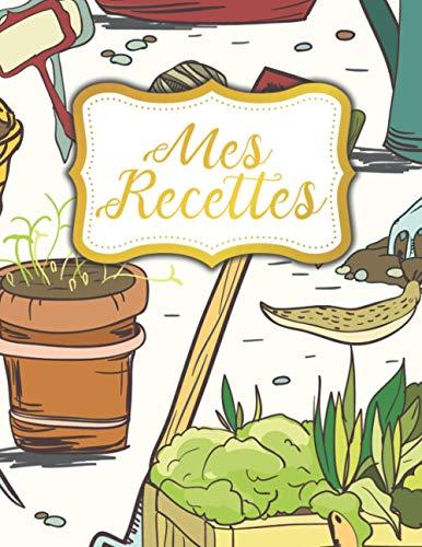 Mes Recettes: Cahier De Recettes Cuisine à Remplir pour Passionné de Cuisine